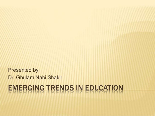emerging trends in education The opinions expressed in education futures: emerging trends in k-12 are strictly those of the author(s) and do not reflect the opinions or endorsement of editorial projects in education, or any of its publications.