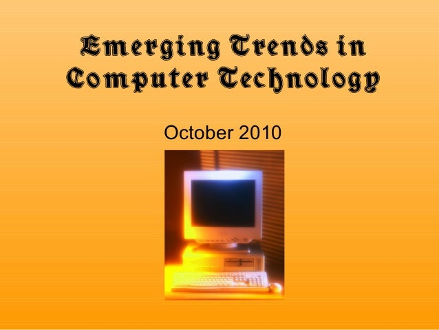 Emerging Trends in Computer Technology October 2010