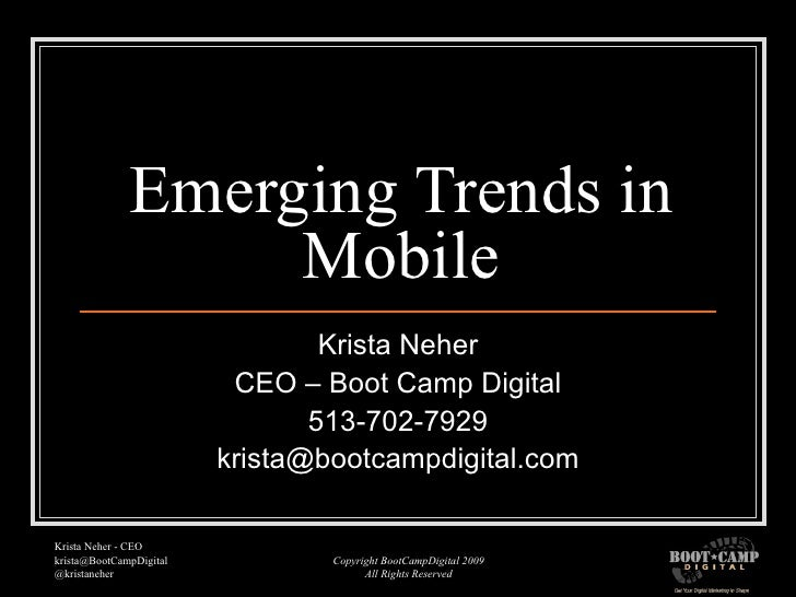 Emerging Trends in Mobile Krista Neher CEO – Boot Camp Digital 513-702-7929 [email_address]