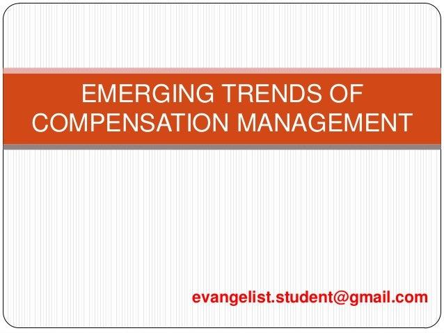 EMERGING TRENDS OFCOMPENSATION MANAGEMENT         evangelist.student@gmail.com