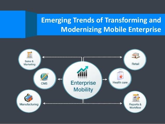 Emerging Trends of Transforming and Modernizing Mobile Enterprise