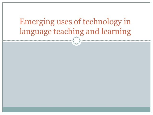 Emerging uses of technology in language teaching and learning