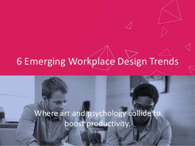 6 Emerging Workplace Design Trends Where art and psychology collide to boost productivity.
