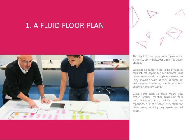 1. A FLUID FLOOR PLAN The physical floor space within your office is a pricey commodity, yet often it is under utilised. B...