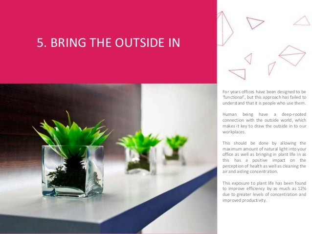 5. BRING THE OUTSIDE IN For years offices have been designed to be 'functional', but this approach has failed to understan...