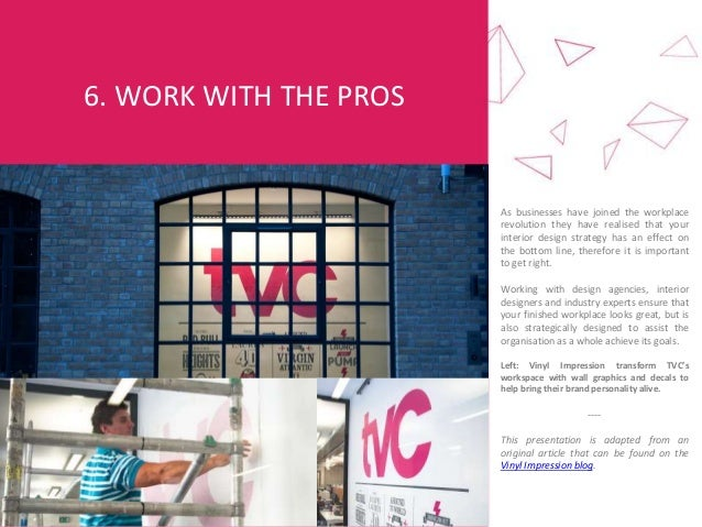 6. WORK WITH THE PROS As businesses have joined the workplace revolution they have realised that your interior design stra...