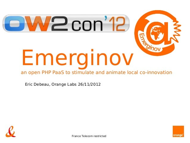 Emerginovan open PHP PaaS to stimulate and animate local co-innovation Eric Debeau, Orange Labs 26/11/2012                ...