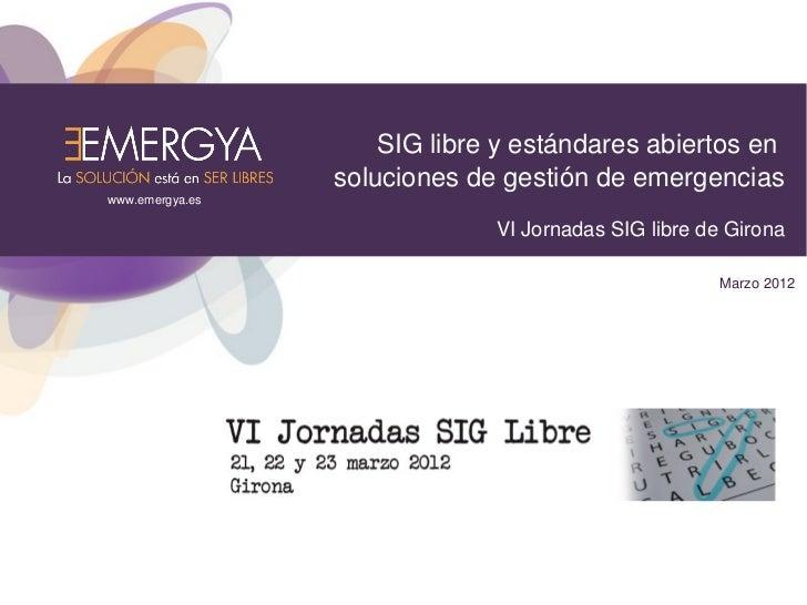 SIG libre y estándares abiertos en                 soluciones de gestión de emergenciaswww.emergya.es                     ...