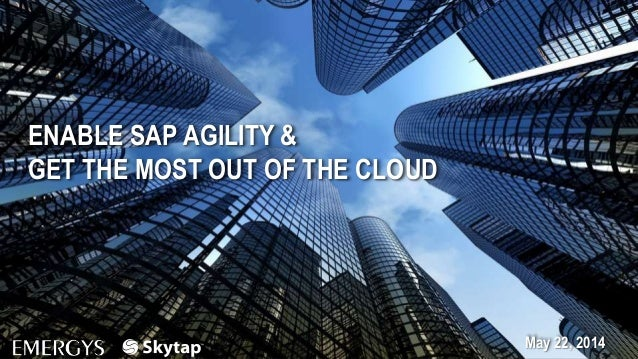 www.emergys.com May 22, 2014 ENABLE SAP AGILITY & GET THE MOST OUT OF THE CLOUD