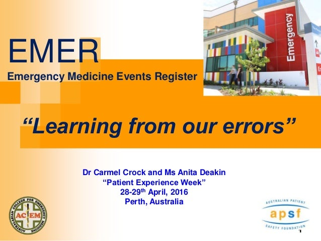 """1 EMER Emergency Medicine Events Register """"Learning from our errors"""" Dr Carmel Crock and Ms Anita Deakin """"Patient Experien..."""