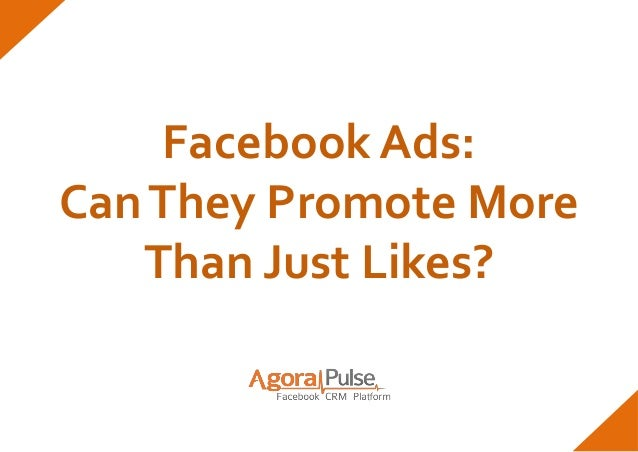 Facebook Ads:Can They Promote More   Than Just Likes?