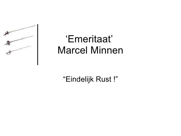 """' Emeritaat'  Marcel Minnen """" Eindelijk Rust !"""""""
