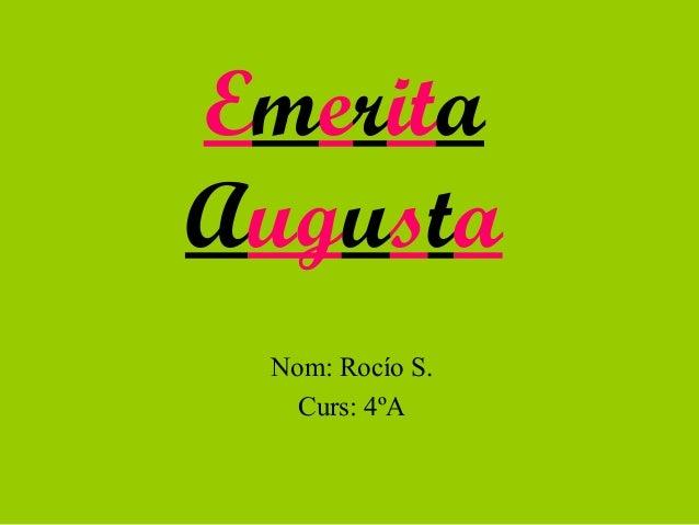 EmeritaAugusta Nom: Rocío S.   Curs: 4ºA