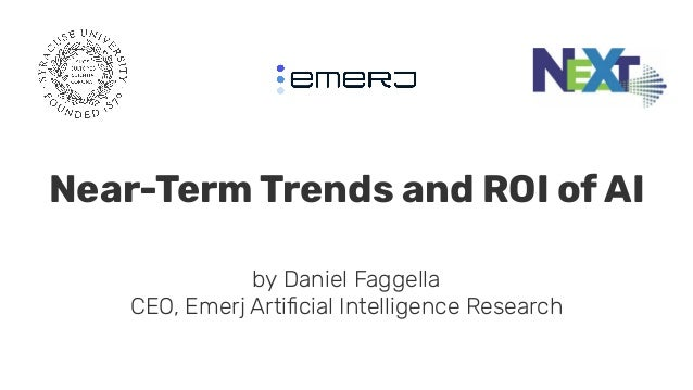 Near-Term Trends and ROI of AI by Daniel Faggella CEO, Emerj Artificial Intelligence Research