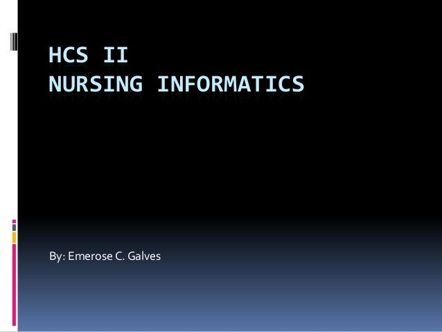 HCS II NURSING INFORMATICS  By: Emerose C. Galves
