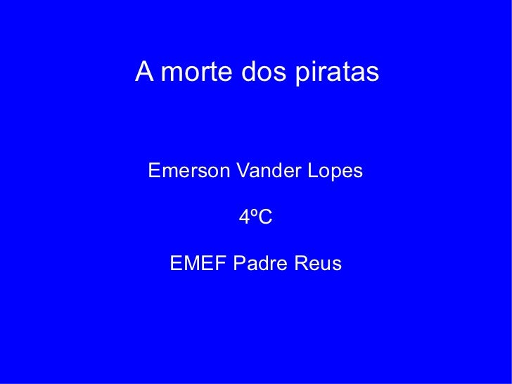 Emerson Vander Lopes 4ºC EMEF Padre Reus A morte dos piratas
