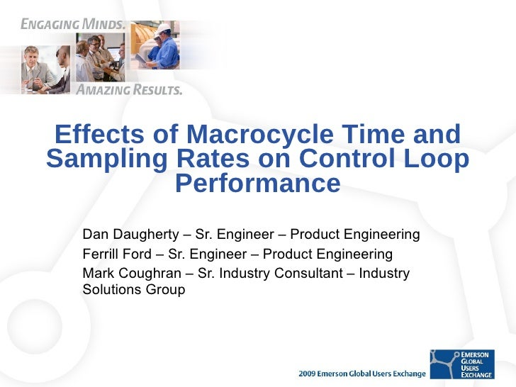 Effects of Macrocycle Time and Sampling Rates on Control Loop Performance Dan Daugherty – Sr. Engineer – Product Engineeri...