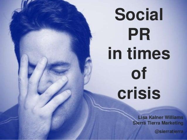Social PR in times of crisis Lisa Kalner Williams Sierra Tierra Marketing 1 @sierratierra