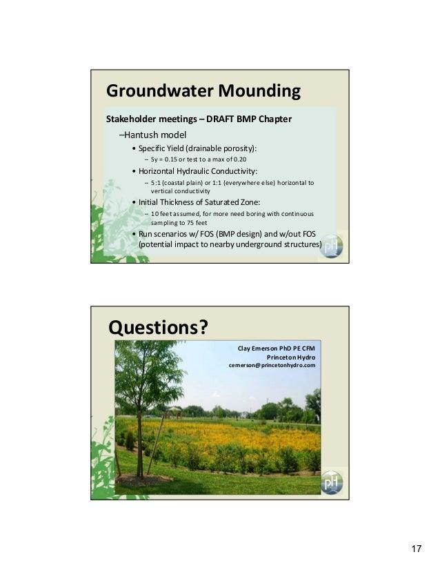 17 GroundwaterMounding Stakeholdermeetings– DRAFTBMPChapter –Hantush model • SpecificYield(drainableporosity): – S...