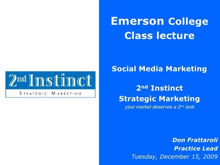 Emerson College <br />Class lecture<br />Social Media Marketing<br />2nd Instinct<br />Strategic Marketing<br />your marke...