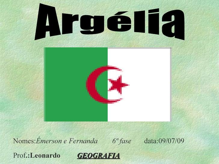 Nomes: Émerson e Fernanda  6ª fase  data:09/07/09 Prof .:Leonardo   GEOGRAFIA Argélia