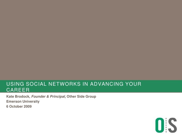 Using social networks in advancing your career<br />Kate Brodock, Founder & Principal, Other Side Group<br />Emerson Unive...
