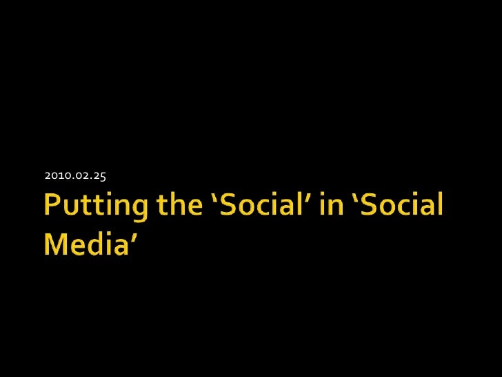 Putting the 'Social' in 'Social Media'<br />2010.02.25<br />