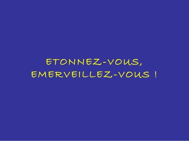 ETONNEZ-VOUS, EMERVEILLEZ-VOUS !