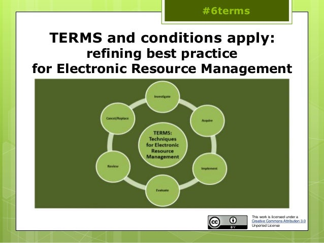 #6terms  TERMS and conditions apply:        refining best practicefor Electronic Resource Management                      ...