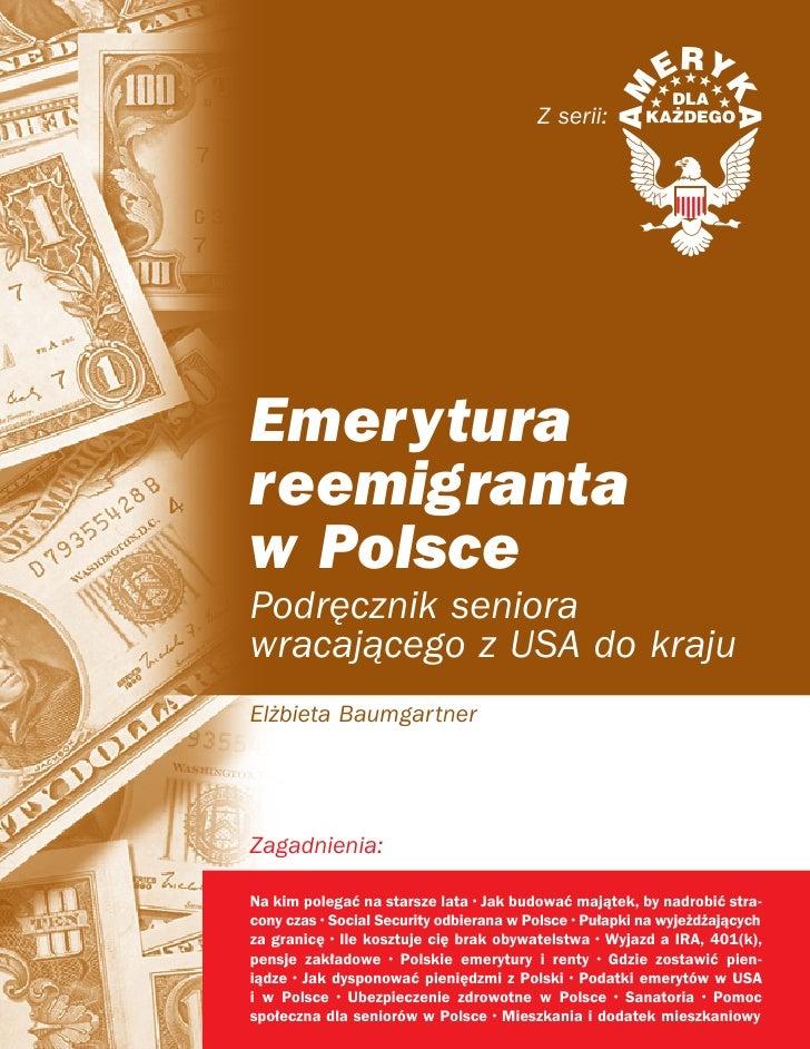 Z serii:Emeryturareemigrantaw PolscePodr´cznik seniorawracajàcego z USA do krajuEl˝bieta BaumgartnerZagadnienia:Na kim pol...