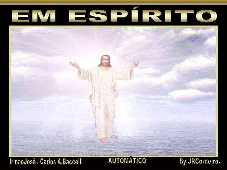 EM ESPÍRITO IrmãoJosé / Carlos A.Baccelli By JRCordeiro. AUTOMÁTICO