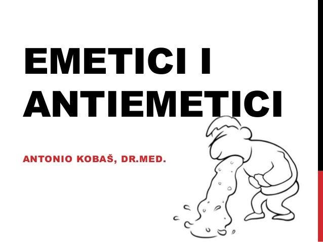 EMETICI I ANTIEMETICI ANTONIO KOBAŠ, DR.MED.