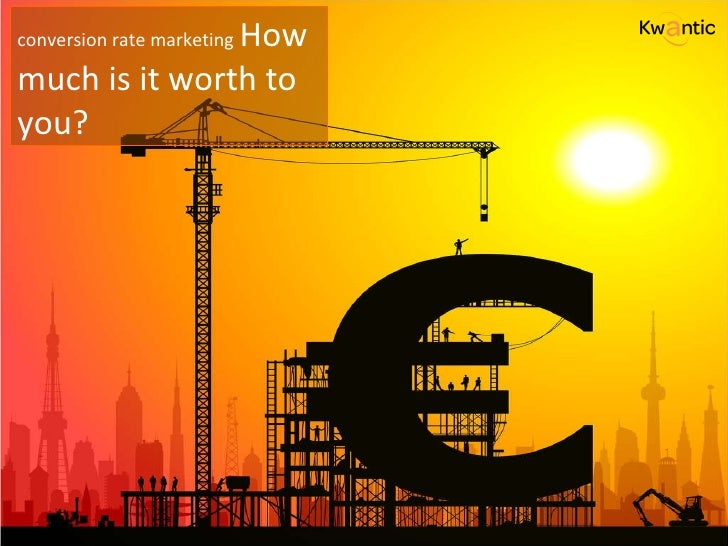 conversion rate marketing   How much is it worth to you?