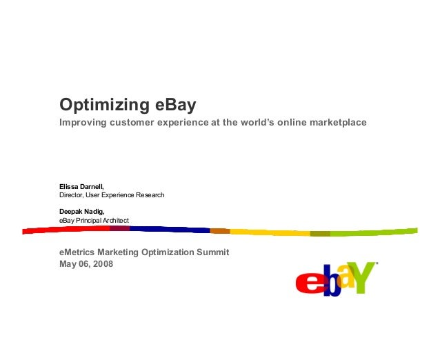 Optimizing eBay Improving customer experience at the world's online marketplace  Elissa Darnell, Director, User Experience...