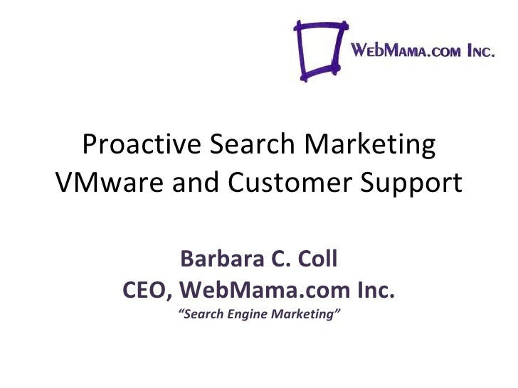 "Proactive Search Marketing VMware and Customer Support Barbara C. Coll CEO, WebMama.com Inc. "" Search Engine Marketing"""