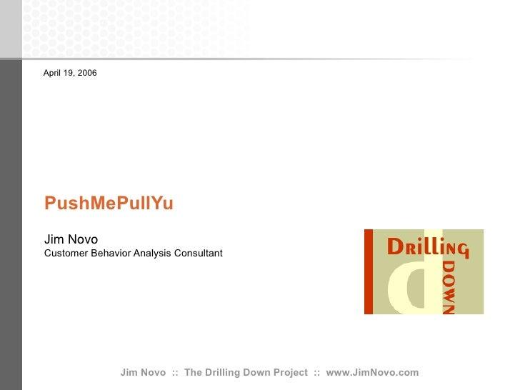 PushMePullYu Jim Novo Customer Behavior Analysis Consultant April 19, 2006
