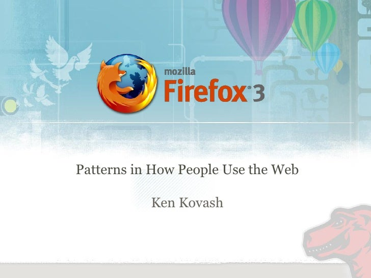 Patterns in How People Use the Web             Ken Kovash