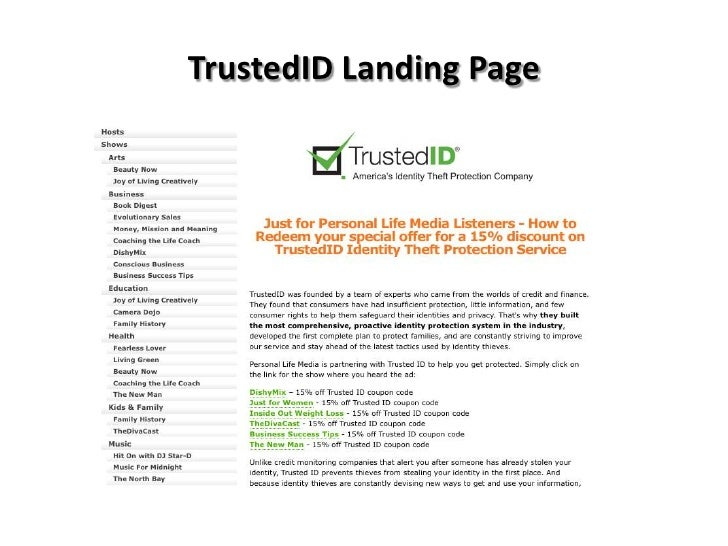 TrustedID rarely offers promo codes. On average, TrustedID offers 0 codes or coupons per month. Check this page often, or follow TrustedID (hit the follow button up top) to keep updated on their latest discount codes. Check for TrustedID's promo code exclusions. TrustedID promo codes sometimes have exceptions on certain categories or brands.3/5(1).