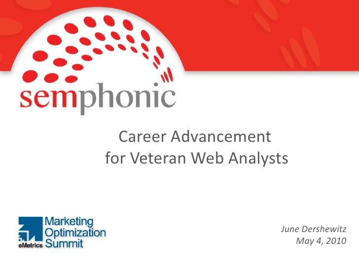 Career Advancement <br />for Veteran Web Analysts<br />June Dershewitz<br />May 4, 2010<br />