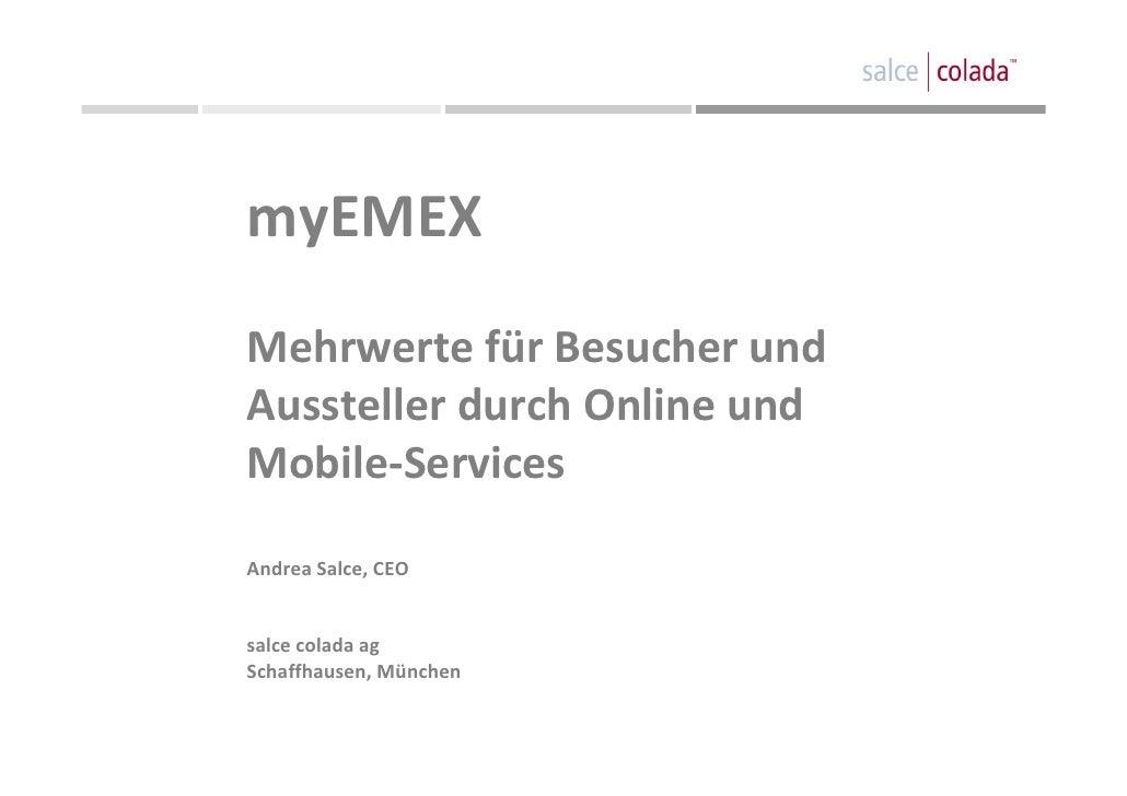 myEMEX MehrwertefürBesucherund AusstellerdurchOnlineund Mobile‐Services  AndreaSalce,CEO   salcecoladaag Schaf...