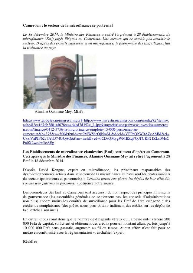 Cameroun : le secteur de la microfinance se porte mal Le 18 décembre 2014, le Ministre des Finances a retiré l'agrément à ...