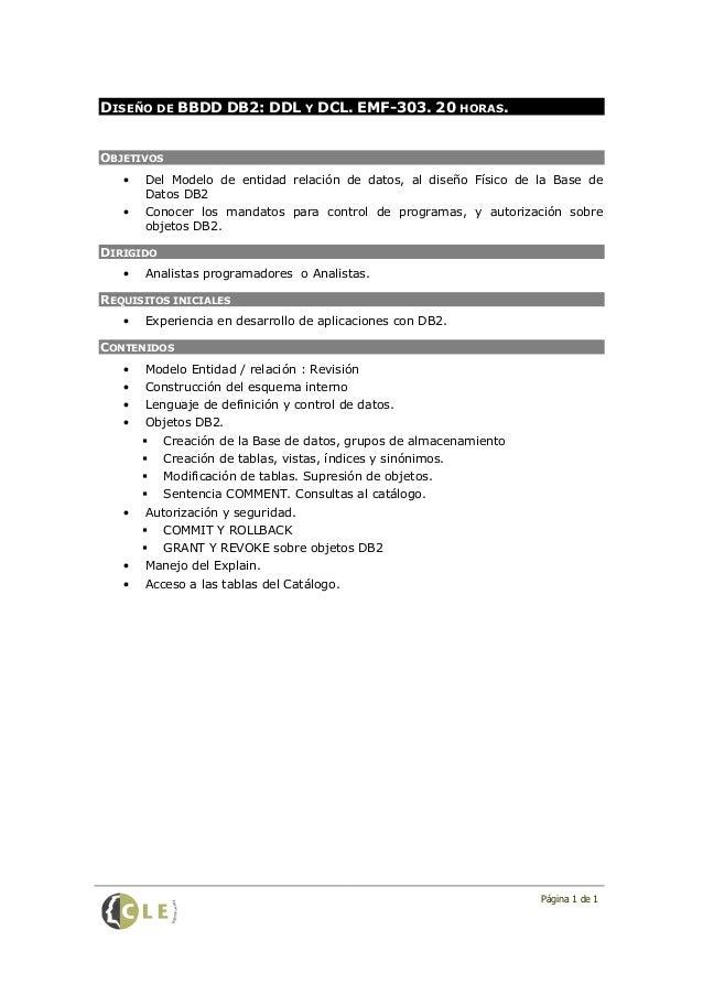 DISEÑO DE BBDD DB2: DDL Y DCL. EMF-303. 20 HORAS.OBJETIVOS   •   Del Modelo de entidad relación de datos, al diseño Físico...