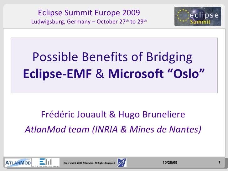 Frédéric Jouault & Hugo Bruneliere AtlanMod team (INRIA & Mines de Nantes) Possible Benefits of Bridging  Eclipse-EMF  &  ...