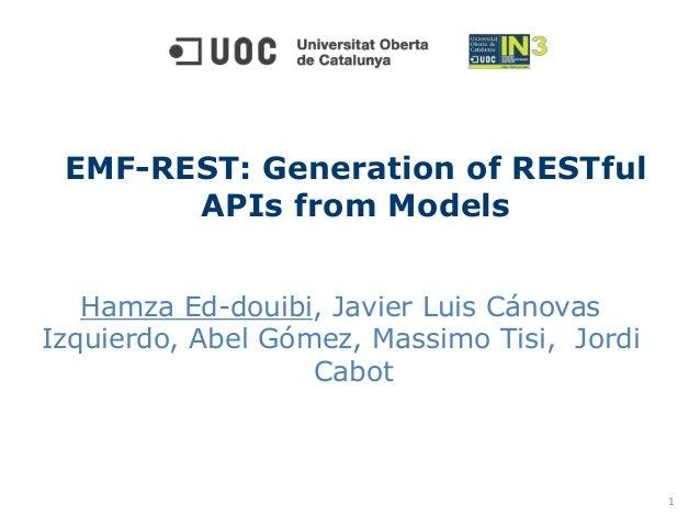 Hamza Ed-douibi, Javier Luis Cánovas Izquierdo, Abel Gómez, Massimo Tisi, Jordi Cabot EMF-REST: Generation of RESTful APIs...
