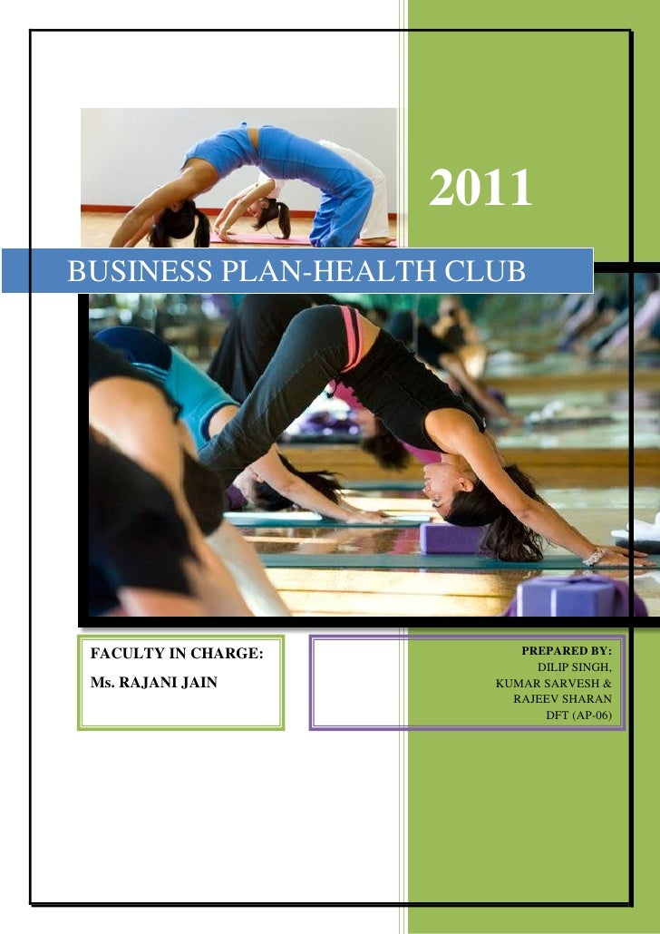 2011BUSINESS PLAN-HEALTH CLUB FACULTY IN CHARGE:        PREPARED BY:                             DILIP SINGH, Ms. RAJANI J...