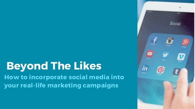 Beyond The Likes How to incorporate social media into your real-life marketing campaigns