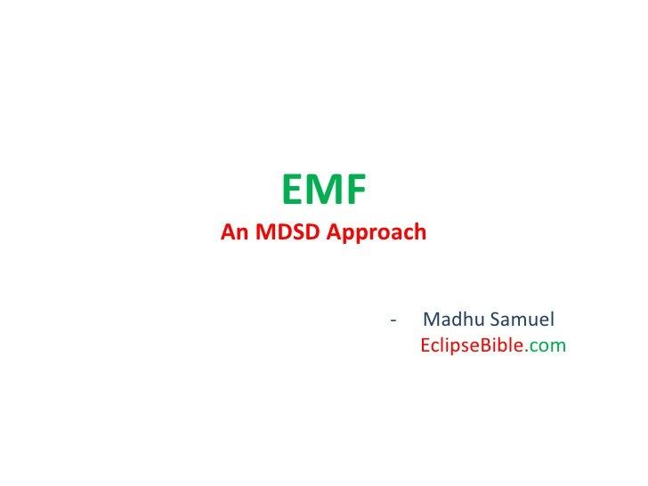 EMFAn MDSD Approach<br /><ul><li>Madhu SamuelEclipseBible.com</li></li></ul><li>EclipseBible.com<br />