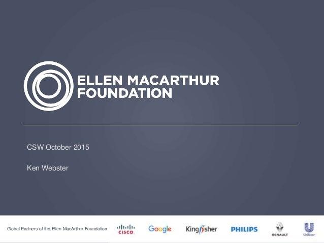 Global Partners of the Ellen MacArthur Foundation: CSW October 2015 Ken Webster