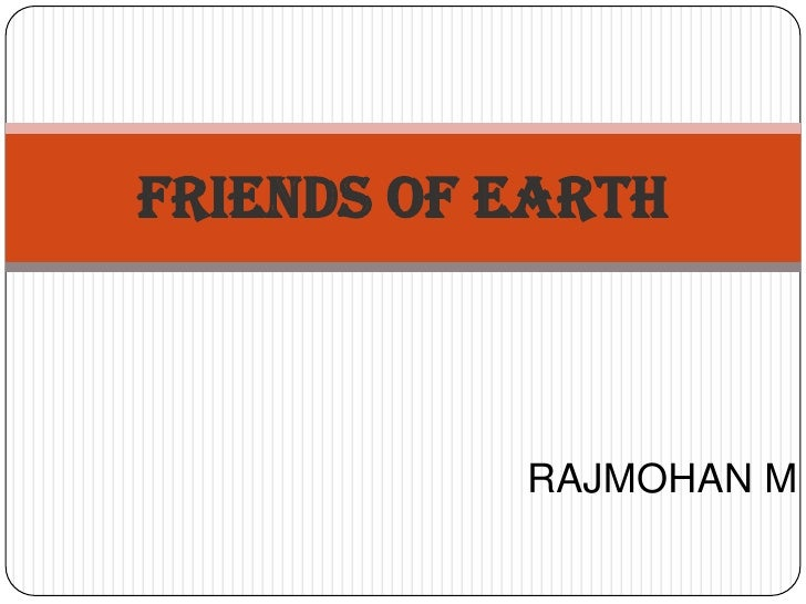 RAJMOHAN M<br />FRIENDS OF EARTH<br />