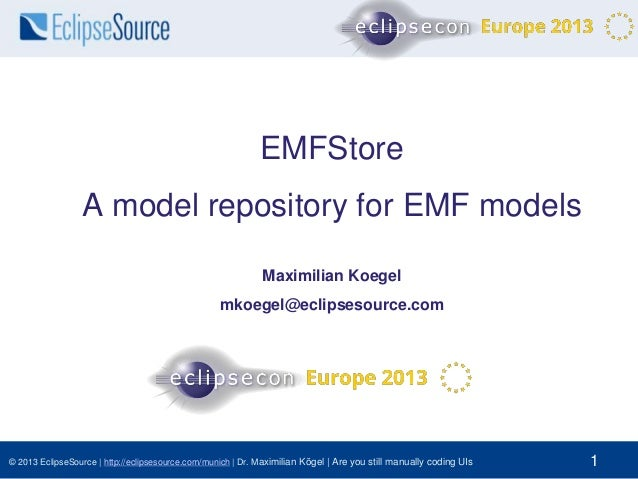 EMFStore A model repository for EMF models Maximilian Koegel mkoegel@eclipsesource.com  © 2013 EclipseSource | http://ecli...
